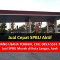 Jual SPBU Murah di Langsa Aceh